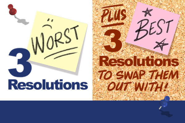 3 Worst Resolutions (+ 3 BEST resolutions to swap them out for)